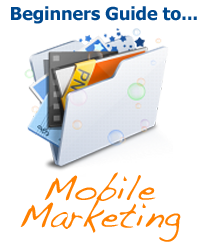 Beginners Guide to Mobile Marketing